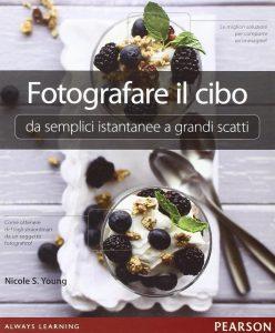Libro fotografare il cibo: da semplici istantanee a grandi scatti fotografici.
